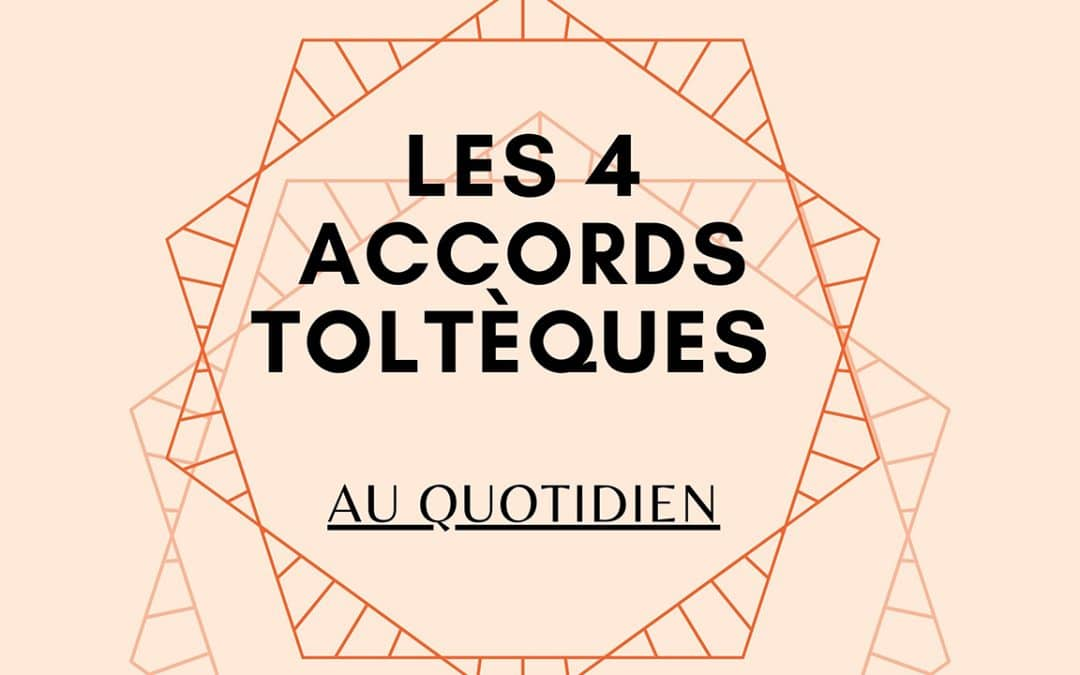 Les 4 Accords de Toltèques.